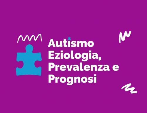 Disturbo dello Spettro autistico: eziologia, prevalenza e prognosi